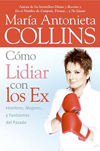 Como Lidiar con los Ex: Hombres, Mujeres... y Fantasmas del Pasado (Spanish Edition)