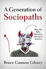 A Generation of Sociopaths: How the Baby Boomers Betrayed America: Gibney,  Bruce Cannon: 9780316395786: Amazon.com: Books