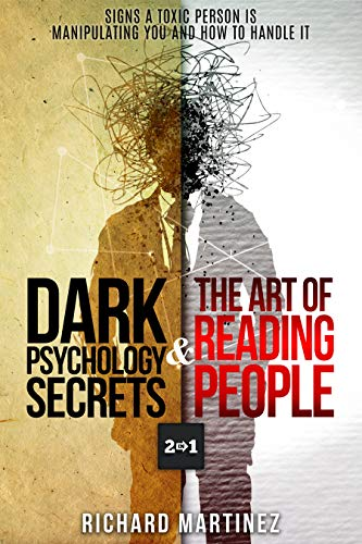 Dark Psychology Secrets The Art Of Reading People 2 In 1 Signs A Toxic Person Is Manipulating You And How To Handle It