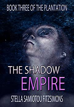 The Shadow Empire (Book 3 of The Plantation) by [Fitzsimons, Stella Samiotou]