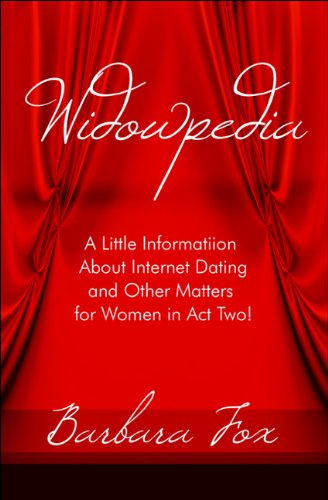 Book: Widowpedia - A Little Information About Internet Dating and Other Matters for Women in Act Two! by Barbara Fox