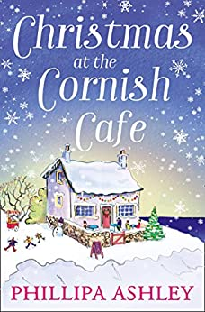 Christmas at the Cornish Café: The only Christmas romance to fall in love with this year! (The Cornish Café Series, Book 2) by [Ashley, Phillipa]