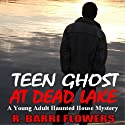 Teen Ghost at Dead Lake: A Young Adult Haunted House Mystery Audiobook by R. Barri Flowers Narrated by Pamela Lorence