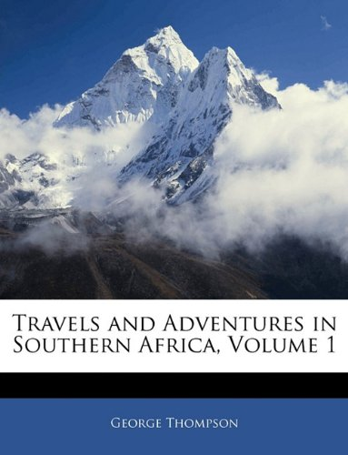 Read Online Travels and Adventures in Southern Africa, Volume 1 pdf epub