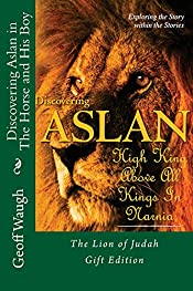 Discovering Aslan in The Horse and His Boy by C. S. Lewis Gift Edition: The Lion of Judah - a devotrional commentary on The Chronicles of Narnia (in colour)
