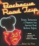 Barbecue Road Trip: Recipes, Restaurants, and Pitmasters from America's Great Barbecue Regions