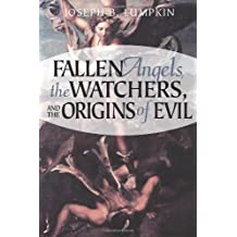 Fallen Angels, the Watchers, and the Origins of Evil by Joseph B. Lumpkin (Feb 20 2006)