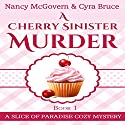 A Cherry Sinister Murder: Slice of Paradise Cozy Mysteries, Book 1 Audiobook by Nancy McGovern, Cyra Bruce Narrated by Renee Brame
