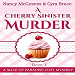 A Cherry Sinister Murder: Slice of Paradise Cozy Mysteries, Book 1 | Nancy McGovern,Cyra Bruce
