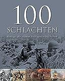 100 Schlachten: Kriege, die unsere Welt verändert haben