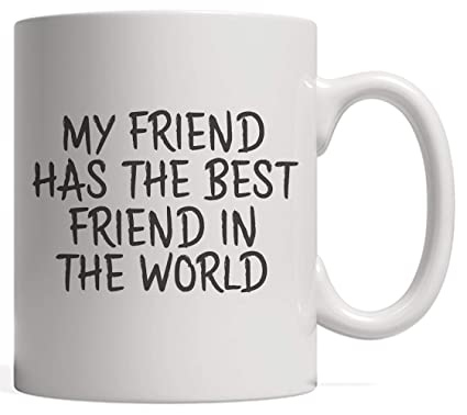 Amazoncom My Friend Has The Best Friend In The World Cup Mug Gift