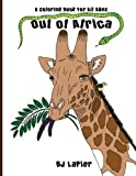Out of Africa: An Educational Coloring Book for All Ages (Volume 1)