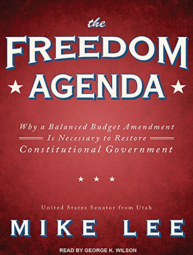 The Freedom Agenda: Why a Balanced Budget Amendment Is Necessary to Restore Constitutional Government by Brand: Tantor Media