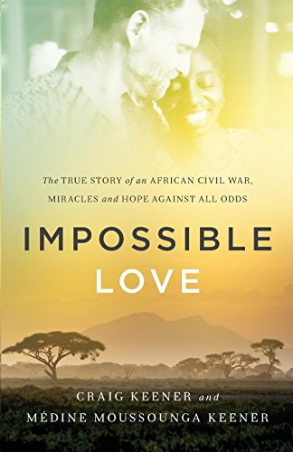 Impossible Love: The True Story of an African Civil War, Miracles and Hope against All Odds (Congo Diary)