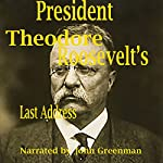 President Theodore Roosevelt's Last Address | Theodore Roosevelt