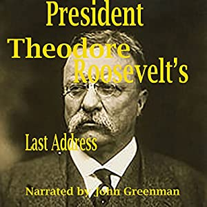 President Theodore Roosevelt's Last Address Audiobook