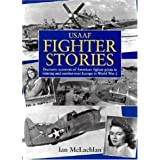 U.S.A.A.F. Fighter Stories: Dramatic Accounts of American Fighter Pilots in Training and Combat Over by Ian McLachlan (1997-12-26)