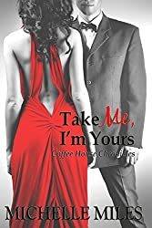 Take Me, I'm Yours (Coffee House Chronicles Book 4)