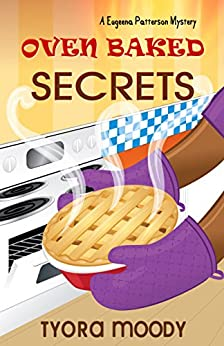 Oven Baked Secrets (Eugeena Patterson Mysteries Book 2) by [Moody, Tyora]