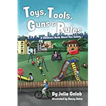 Toys, Tools, Guns & Rules: A Children's Book About Gun Safety