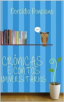 Crônicas e contos universitários por [Ponciano, Dorcídio]