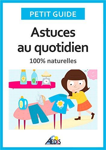 Astuces au quotidien: 100% naturelles (Petit guide t. 366) (French Edition)