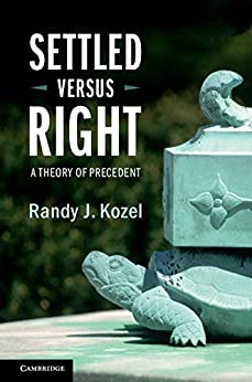 Settled Versus Right: A Theory of Precedent by [Kozel, Randy J.]