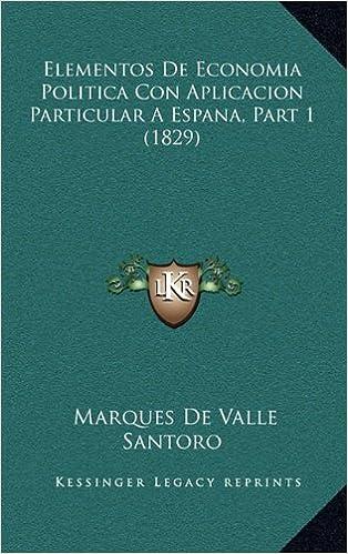 Elementos de Economia Politica Con Aplicacion Particular a Espana, Part 1 (1829)