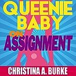 Queenie Baby: On Assignment: Queenie Baby, Volume 1   Christina A. Burke