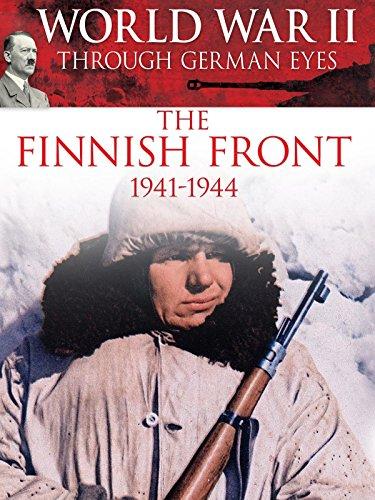 World War II Through German Eyes: The Finnish Front 1941-1944