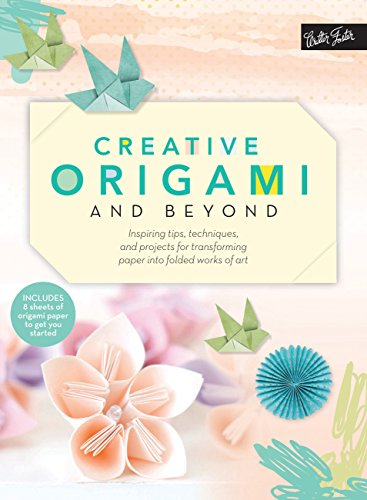 Creative Origami and Beyond: Inspiring tips, techniques, and projects for transforming paper into folded works of art (Creative...and Beyond)