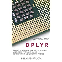DPLYR: In One Hour Learn Powerful, Practical Data Munging Techniques. Take Your R Skills to the Next Level (Tiny R Book 1)