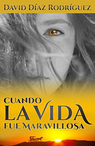 Cuando la vida fue maravillosa (Spanish Edition) by [Rodriguez, David Diaz]
