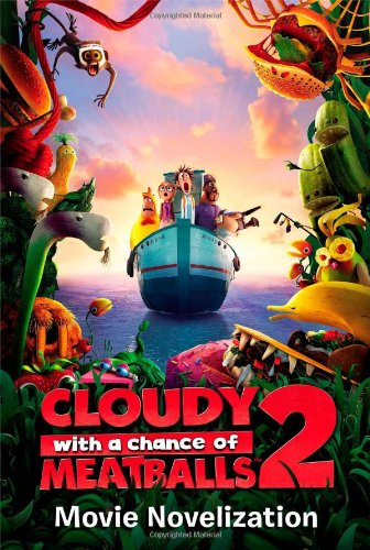 Two Meatballs - Cloudy with a Chance of Meatballs 2 Movie Novelization (Cloudy with a Chance of Meatballs Movie)