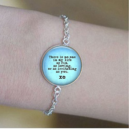 Snarky Quote Bracelets - Sibling Gift - There is No one in My Life as Fun, as Loving, as irritating as -