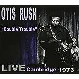 Otis Rush, Double Trouble, Cambridge 1973