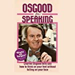 Osgood on Speaking: How to Think on Your Feet Without Falling on Your Face | Charles Osgood