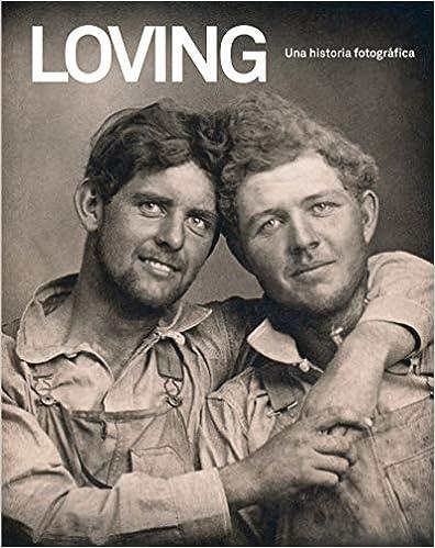 Loving. Una historia fotográfica de Hugh Nini y Neal Treadwell