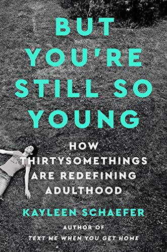 Book Cover: But You're Still So Young: How Thirtysomethings Are Redefining Adulthood