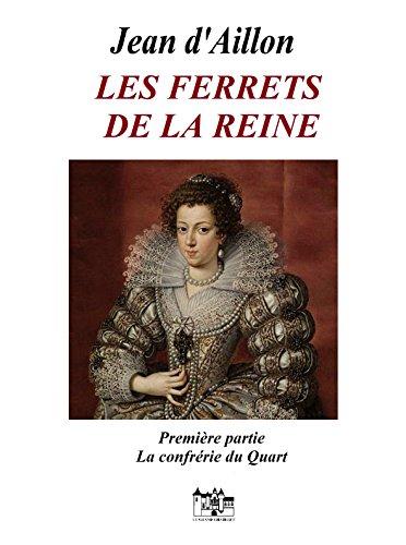 Les ferrets de la reine - Première partie: La confrérie du Quart: Les enquêtes de Louis Fronsac (Chroniques du collège de Clermont t. 1) (French Edition) ()