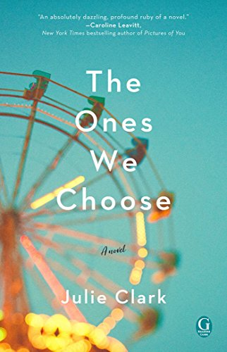 The Ones We Choose by [Clark, Julie]