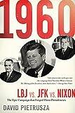 1960: LBJ vs. JFK vs. Nixon_The Epic Campaign That Forged Three Presidencies