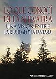 img - for Lo que conoc  de la Nueva Era. Una visi n entre la realidad y la fantas a (Spanish Edition) book / textbook / text book