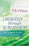 Liberated Through Submission, P. B. Wilson, 0890818436