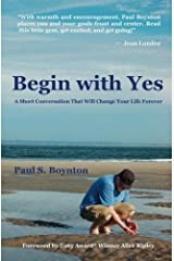 Begin with Yes: A short conversation that will change your life forever Paperback