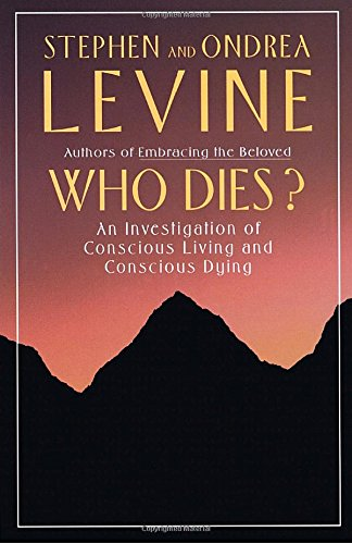 Who Dies?: An Investigation of Conscious Living and Conscious Dying