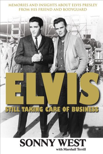 Elvis: Still Taking Care of Business: Memories and Insights About Elvis Presley from His Friend and Bodyguard -