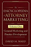 The Encyclopedia of Attorney Marketing: Volume One--General Marketing and Practice Development