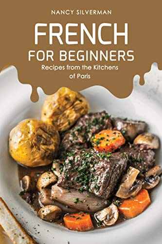 French for Beginners: Recipes from the Kitchens of Paris by Nancy Silverman