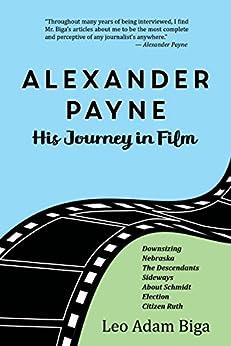 Alexander Payne: His Journey in Film by [Biga, Leo]